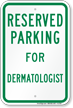 Parking Space Reserved For Dermatologist Sign