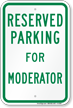 Novelty Parking Space Reserved For Moderator Sign