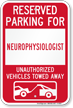 Reserved Parking For Neurophysiologist Vehicles Tow Away Sign
