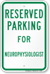 Parking Space Reserved For Neurophysiologist Sign