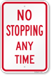 NO STOPPING ANY TIME Sign