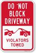 Do Not Block Driveway - Violators Towed Sign