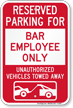 Reserved Parking For Bar Employee Tow Away Sign