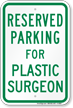 Parking Space Reserved For Plastic Surgeon Sign