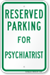 Parking Space Reserved For Psychiatrist Sign