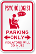 Psychologist Parking Only Violators Will Go Nuts Sign