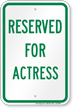 Reserved Parking For Actress Sign