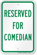 Reserved Parking For Comedian Sign