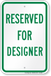 Reserved Parking For Designer Sign