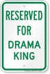 Reserved Parking For Drama King Sign