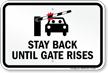 Stay Back Until Gate Rises Sign