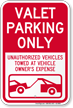 Valet Parking Only, Unauthorized Vehicles Towed Sign