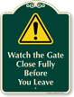 Watch Gate Close Fully Before You Leave Signature Sign