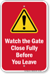 Watch the Gate Close Fully Before You Leave Sign