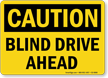 Blind Drive Ahead OSHA Caution Sign