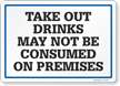 Take Out Drinks May Not Be Consumed On Premises