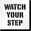 Watch Your Step Floor Safety Stencil