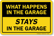 What Happens In Garage Stays In Garage Sign