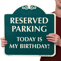 Reserved Parking Today Is My Birthday Signsature Signs
