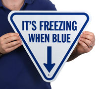 It's Freezing When Blue With Down Arrow Sign