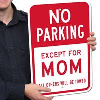 Except For Mom, All Others Will Be Towed,No Parking Sign