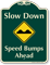 Slow Down Speed Bumps Ahead Signature Sign